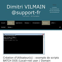Création d'Utilisateur(s) : exemple de scripts BATCH DOS (Local=net user / Domain AD=dsadd) – Dimitri VILMAIN @support-fr