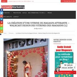La création d'une vitrine de magasin attiranteConseilsMarketing.fr