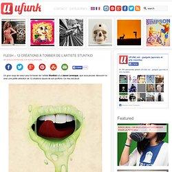 Flesh – 12 créations à tomber de l'artiste Stuntkid