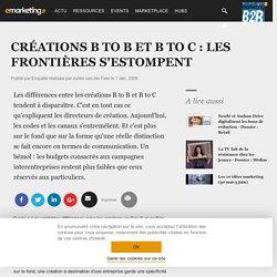 CRÉATIONS B TO B ET B TO C : LES FRONTIÈRES S'ESTOMPENT