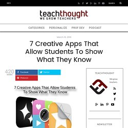 7 Creative Apps That Allow Students To Show What They Know