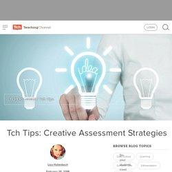 Tch Tips: Creative Assessment Strategies