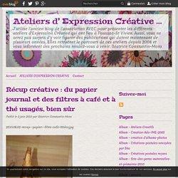 Récup créative : du papier journal et des filtres à café et à thé usagés, bien sûr - Ateliers d' Expression Créative Dordogne
