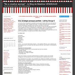 """""""Be a creative sponge"""" - le Blog de Béatrice VENDEAUD - Une stratégie presque parfaite : Lidl by Group C"""