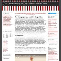 """""""Be a creative sponge"""" - le Blog de Béatrice VENDEAUD - Une stratégie presque parfaite : Burger King"""