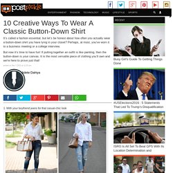 10 Creative Ways To Wear A Classic Button-Down Shirt