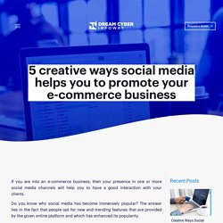 5 Creative Ways Social Media helps you to promote your E-Commerce Business - Dream Cyber Infoway - Blog