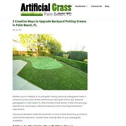Creative Ideas for Designing Backyard Putting Greens in Palm Beach, FL