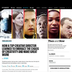 How A Top Creative Director Learned To Embrace The Chaos Of Creativity And Make Great Work