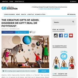 The Creative Gifts Of ADHD: Disorder Or Gift? Real Or Fictitious?