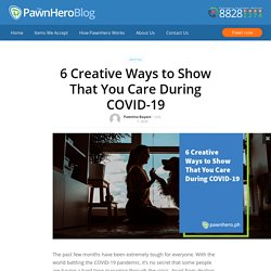 6 Creative Ways to Show That You Care During COVID-19 – PawnHero Blog