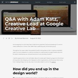 Q&A with Adam Katz, Creative Lead at Google Creative Lab - Ceros Originals