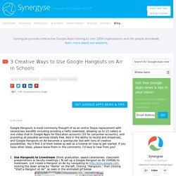 3 Creative Ways to Use Google Hangouts on Air in Schools - Synergyse