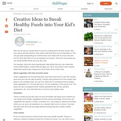 Creative Ideas to Sneak Healthy Foods into Your Kid's Diet