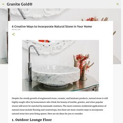 6 Creative Ways to Incorporate Natural Stone in Your Home