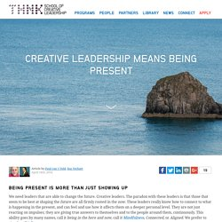 Creative leadership means being present