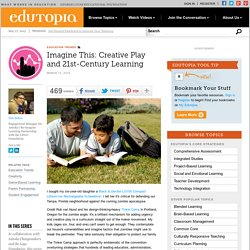 Imagine This: Creative Play and 21st-Century Learning