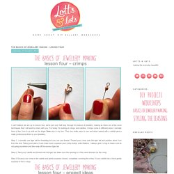 the basics of jewellery making - lesson four