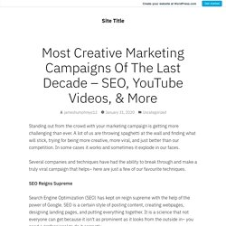 Most Creative Marketing Campaigns Of The Last Decade – SEO, YouTube Videos, & More – Site Title