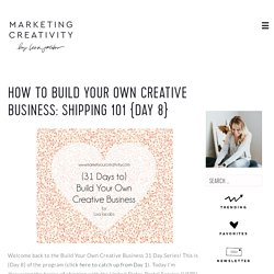 How to Build Your Own Creative Business: Shipping 101 {Day 8} : Marketing Creativity
