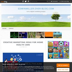Creative Marketing Ideas for Home Health Care - edwinmiller.over-blog.com