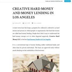 CREATIVE HARD MONEY AND MONEY LENDING IN LOS ANGELES – Creative Hard Money LLC