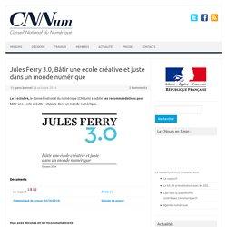 Jules Ferry 3.0, Bâtir une école créative et juste dans un monde numérique – Conseil National du Numérique