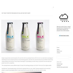Got milk? Creative Packaging in Selling Nature's Dairy