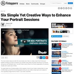 Six Simple Yet Creative Ways to Enhance Your Portrait Sessions