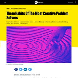 Three Habits Of The Most Creative Problem Solvers