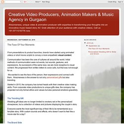 Creative Video Producers, Animation Makers & Music Agency in Gurgaon: The Face Of Your Moments