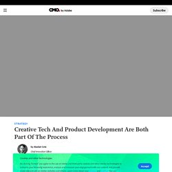 Creative Tech And Product Development Are Both Part Of The Process