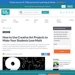 How to Use Creative Art Projects to Make Your Students Love Math