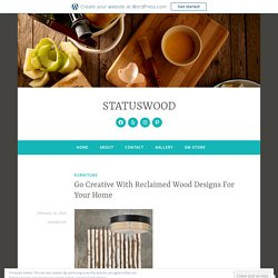 Go Creative With Reclaimed Wood Designs For Your Home – STATUSWOOD
