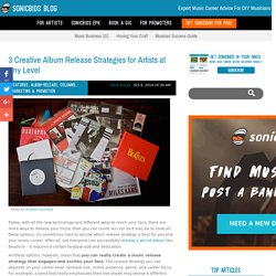 3 Creative Album Release Strategies for Artists at Any Level