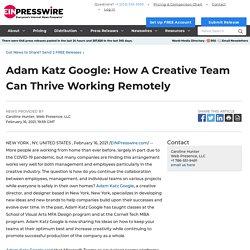 Adam Katz Google: How A Creative Team Can Thrive Working Remotely - EIN Presswire