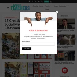 15 Creative Ways to Use Social Media in the Classroom