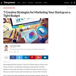 7 Creative Strategies for Marketing Your Startup on a Tight Budget