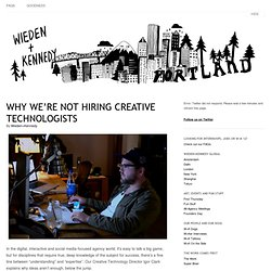 Wieden+Kennedy » Why We're Not Hiring Creative Technologists