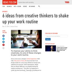 6 ideas from creative thinkers to shake up your work routine