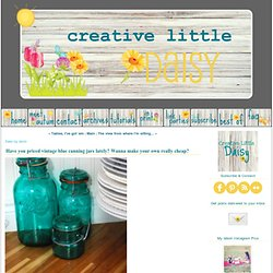 creative little daisy: Have you priced vintage blue canning jars lately? Wanna make your own really cheap?