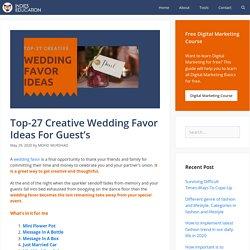 Top-27 Creative Wedding Favor Ideas For Guest's