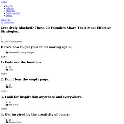 Creatively Blocked? These 20 Founders Share Their Most Effective Strategies.