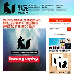 The Fox Is Black » CreativeMornings Los Angeles with Michelle Mcilroy of Lomography, Sponsored by The Fox Is Black