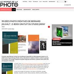 99 idées photo créatives de Bernard Jolivalt : e-book gratuit du Studio (...)