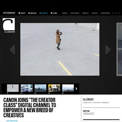 "Canon Joins ""The Creator Class"" Digital Channel To Empower A New Breed Of Creatives"