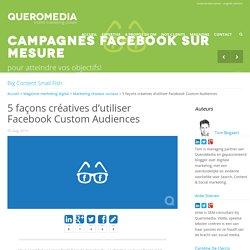 5 façons créatives d'utiliser Facebook Custom Audiences