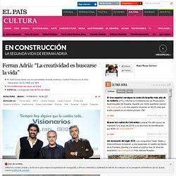 """Ferran Adrià: """"La creatividad es buscarse la vida"""""""