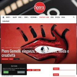 Piero Gemelli: eleganza, segno istintivo, moda e creatività