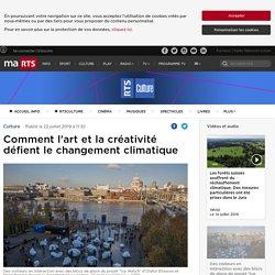 Comment l'art et la créativité défient le changement climatique - rts.ch - Culture